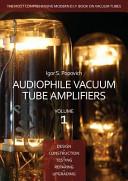 Audiophile Vacuum Tube Amplifiers   Design  Construction  Testing  Repairing   Upgrading Book
