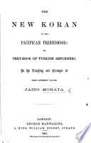The New Koran of the Pacifican Friendhood  Or  Text book of Turkish Reformers  in the Teaching and Example of Their Esteemed Master J  Morata   By J  Vickers   Book