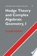 Hodge Theory And Complex Algebraic Geometry I Volume 1