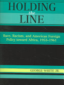 Holding the Line: Race, Racism, and American Foreign Policy Toward ...