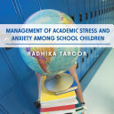 Management of Academic Stress and Anxiety Among School Children