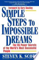 """""""Simple Steps to Impossible Dreams: The 15 Power Secrets of the World's Most Successful People"""" by Steven K. Scott"""