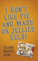 I Don't Like Pie and Mash Or Jellied Eels!