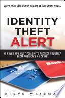 Identity Theft Alert  : 10 Rules You Must Follow to Protect Yourself from America's #1 Crime