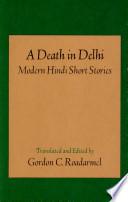 A Death in Delhi: Modern Hindi Short Stories - Gordon C  Roadarmel