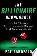 link to The billionaire boondoggle : how our politicians let corporations and bigwigs steal our money and jobs in the TCC library catalog