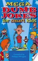 Mega Dumb Jokes for Smart Kids