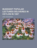 Buddhist Popular Lectures Delivered In Ceylon In 1907