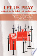 Let Us Pray  : A Guide to the Rubrics of Sunday Mass