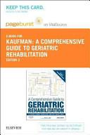 A Comprehensive Guide to Geriatric Rehabilitation Pageburst E book on Vitalsource