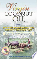 Virgin Coconut Oil - How it has changed people's lives, and how it can change yours!