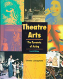 Theatre Arts  The Dynamics of Acting  Student Edition