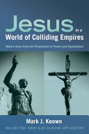 Jesus in a World of Colliding Empires  Volume Two   Mark 8 30 16 8 and Implications