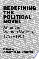 Redefining the Political Novel, American Women Writers, 1797-1901 by Sharon M. Harris,Associate Professor of English Sharon M Harris, Professor PDF