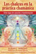 Los chakras en la practica chamanica/ The Chakras in Shamanic Practice