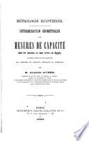 Mʹetrologie ʹEgyptienne : Dʹetermination gʹeomʹetrique des mesures de capacitʹe dont les anciens se sont servis en Egypte, prʹecʹedʹee d'explications relatives aux mesures de capacitʹe Grecques et Romaines /