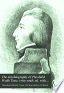 The Autobiography of Theobald Wolfe Tone  1763 1798  Ed  with an Introduction by R  Barry O Brien