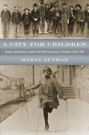 A City for Children: Women, Architecture, and the Charitable ...