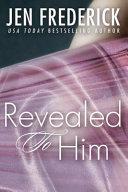 Revealed to Him