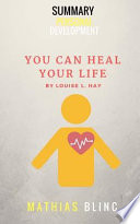 Summary - You Can Heal Your Life (Louise Hay)