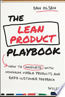 """The Lean Product Playbook: How to Innovate with Minimum Viable Products and Rapid Customer Feedback"" by Dan Olsen"