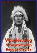Wooden Leg: A Warrior Who Fought Custer Pdf/ePub eBook