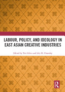 Labour  Policy  and Ideology in East Asian Creative Industries
