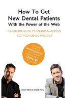 How to Get New Dental Patients with the Power of the Web - Including the Exact Marketing Secrets One Practice Used to Reach $5,000,000 in Its First Year