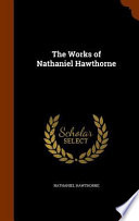 The Works of Nathaniel Hawthorne