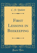 First Lessons in Beekeeping  Classic Reprint