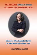 Trailblazer Kamala Harris Becoming Vice President of Us