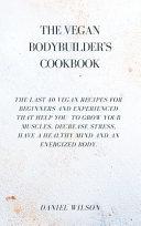 The Vegan Bodybuider s Cookbook