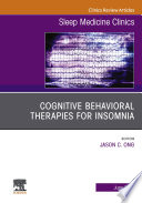Cognitive Behavioral Therapies for Insomnia  An Issue of Sleep Medicine Clinics  Ebook