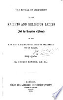 The Ritual of Profession of the Knights and Religious Ladies and the Reception of Donats of the ... Order ... With a Preface by G. Bowyer