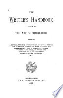 The Writer s Handbook  a Guide to the Art of Composition  Embracing a General Treatise on Composition and Style Book PDF