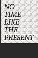 No Time Like the Present: Task To-Do List Blank Notebook. 226 Plages.