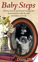 Baby Steps: The True Story of One Woman's Courage and Determination to Defy the Odds and Rediscover Her Life