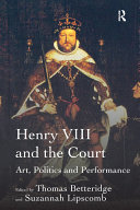 Henry VIII and the Court: Art, Politics and Performance