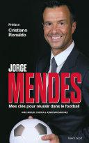 Pdf Jorge Mendes : Mes clés pour réussir dans le football Telecharger