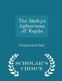 The Sankya Aphorisms of Kapila - Scholar's Choice Edition