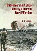 British Merchant Ships Sunk By U Boats In World War One
