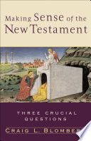 Making Sense of the New Testament  Three Crucial Questions