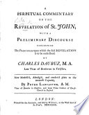 A Perpetual Commentary On The Revelation Of St John With A Preliminary Discourse Concerning The Principles Upon Which The Said Revelation Is To Be Understood By Charles Daubuz New Modell D Abridg D And Render D Plain To The Meanest Capacity By Peter Lancaster With The Text