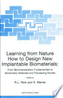 Learning From Nature How To Design New Implantable Biomaterials From Biomineralization Fundamentals To Biomimetic Materials And Processing Routes Book PDF