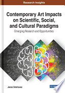 Contemporary Art Impacts On Scientific Social And Cultural Paradigms Emerging Research And Opportunities