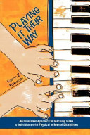 Playing It Their Way  An Innovative Approach to Teaching Piano to Individuals with Physical Or Mental Disabilities