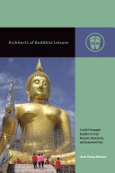 Cover image of Architects of Buddhist leisure : socially disengaged Buddhism in Asia's museums, monuments, and amusement parks
