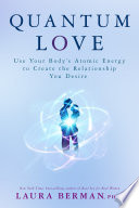 """Quantum Love: Use Your Body's Atomic Energy to Create the Relationship You Desire"" by Laura Berman, Ph.D."