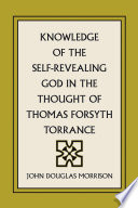 Knowledge Of The Self Revealing God In The Thought Of Thomas Forsyth Torrance