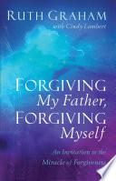 Forgiving My Father  Forgiving Myself